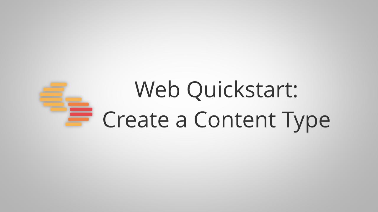 Web Quickstart Create a Content Type.png