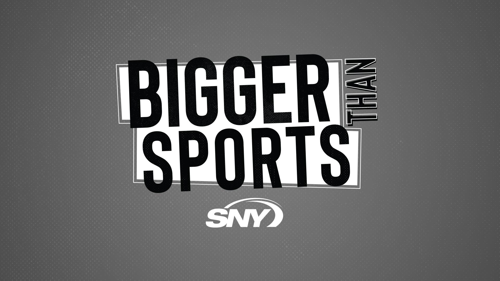 Bigger than Sports