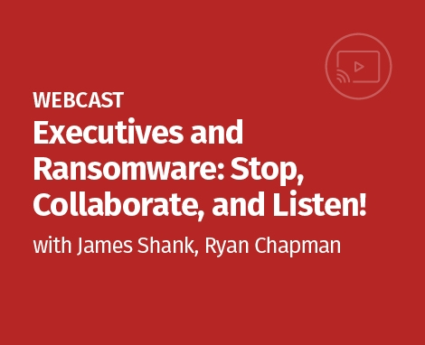 Executives and Ransomware: Stop, Collaborate, and Listen!