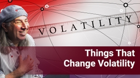 Things That Change Volatility