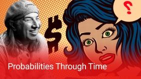Probabilities Through Time