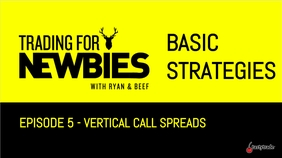 Trading For Newbies - Vertical Call Spreads