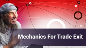 Mechanics For Trade Exit