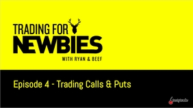 Trading For Newbies - Trading Calls & Puts