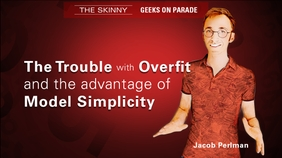 The Trouble With Overfit & the Advantages of Model Simplicity