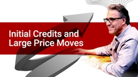 Initial Credits and Large Price Moves