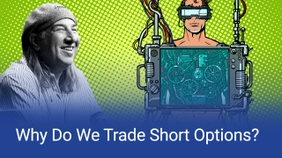 Why Do We Trade Short Options?