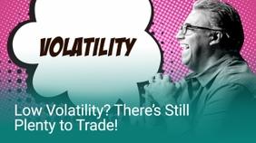 Low Volatility? There's Still Plenty to Trade!