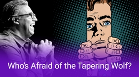 Who's Afraid of the Tapering Wolf?