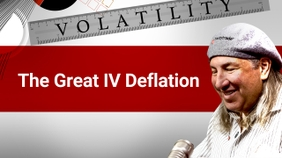 The Great IV Deflation