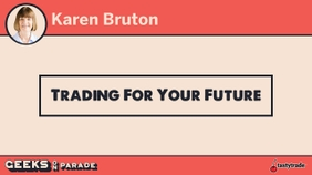 Trading For Your Future with Karen | Geeks 2019