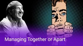 Managing Together or Apart