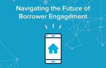 Navigating the future of borrower engagement