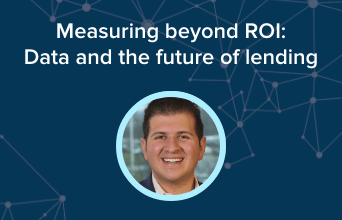 Measuring beyond ROI: Data and the future of lending