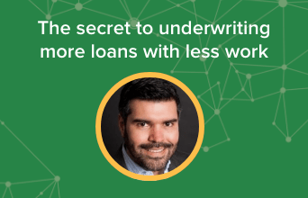 The secret to underwriting more loans with less work