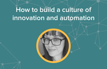 How to build a culture of innovation and automation