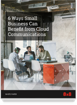8x8 White Paper - 6 Ways Small Business Can Benefit from Cloud Communications