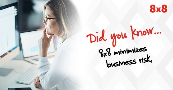 Did you know? 8x8 minimizes business risk.