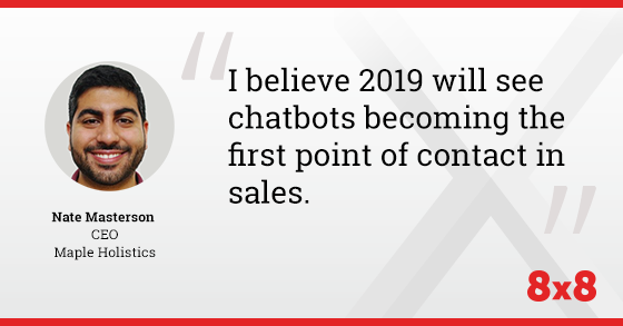 I believe 2019 will see chatbots becoming the first point of contact in sales.