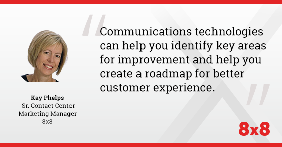"""Communications technologies can help you identify key areas for improvement and help you create a roadmap for better customer experience."" - Kay Phelps, 8x8"