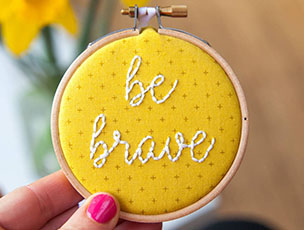 'Be Brave' Embroidery Hoop Sign by Make & Mend