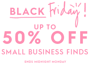 Black Friday. Up to 50% off Small Business Finds. Ends Midnight Monday