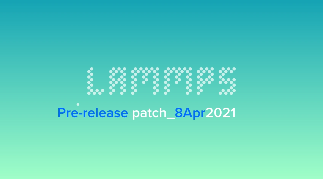 blog-LAMMPS-pre-release-patch_8Apr2021.jpg