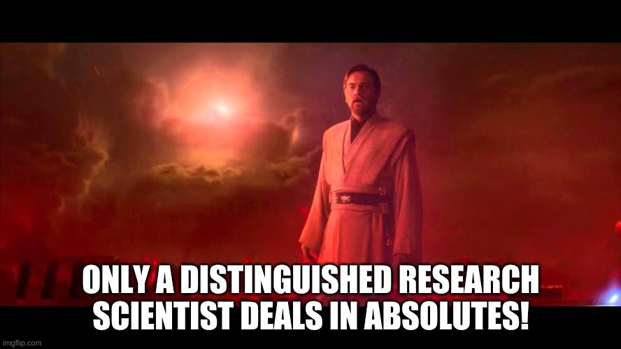 Only a distinguished research scientist deals in absolutes meme
