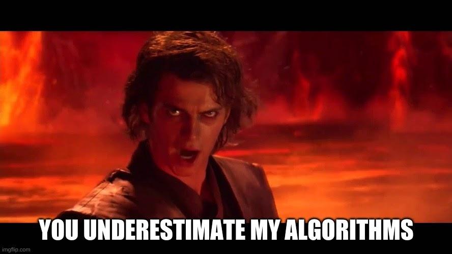 You underestimate my algorithms star wars meme