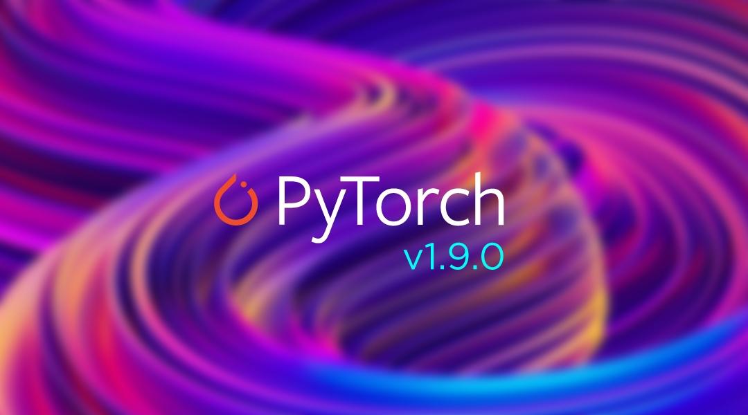 blog-PyTorch-v1.9.0.jpg