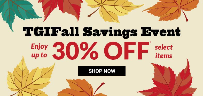 TGIFall Savings Event! Up to 30% OFF