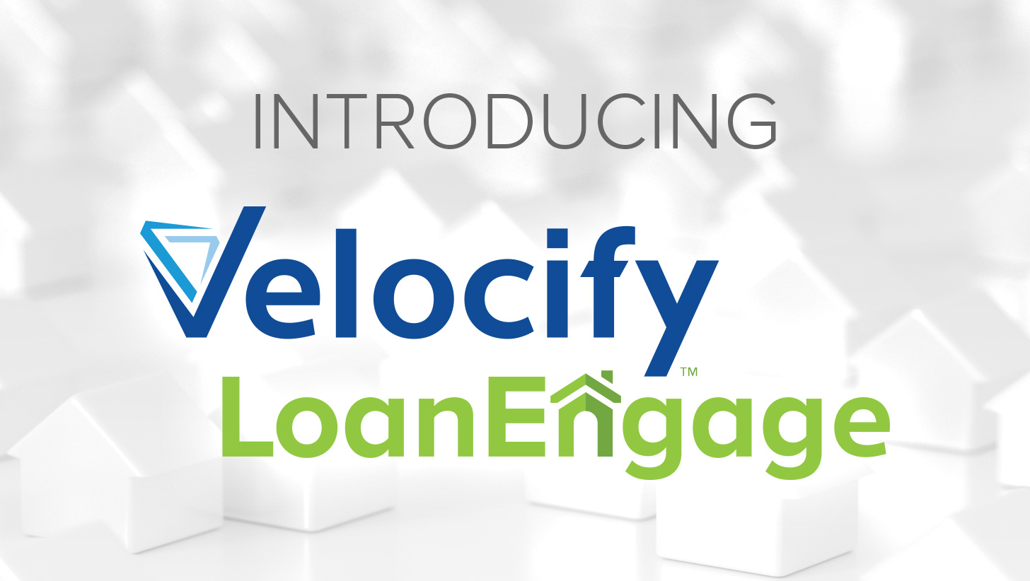 Introducing Velocify LoanEngage – Helping you Build and Grow Business Relationships