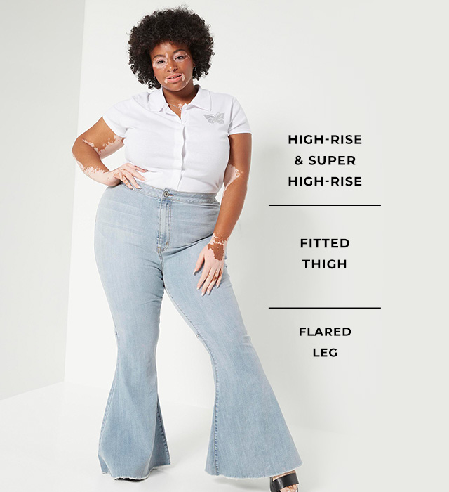 High Rise & Super High Rise. Fitted Thigh. Flared Leg.
