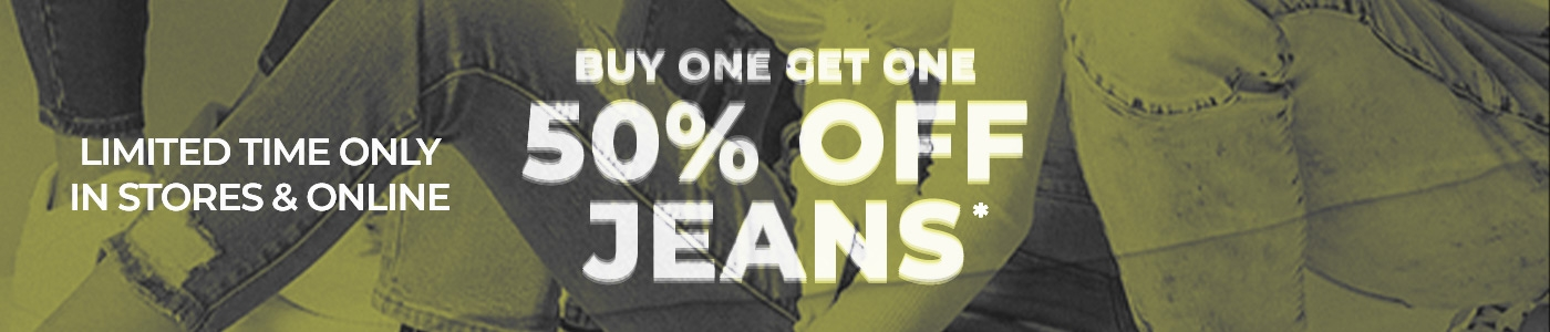 Limited Time Only   In Stores & Online   Buy One, Get One 50% Off Jeans