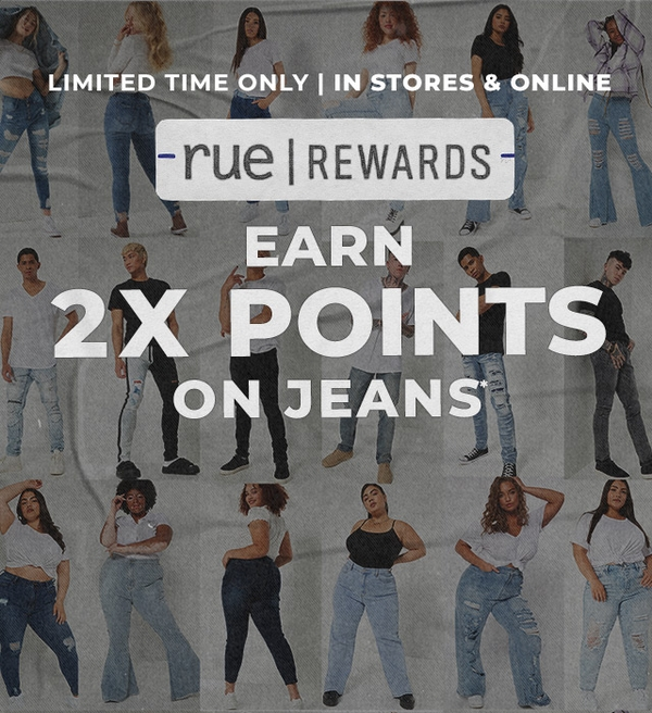 Limited Time Only   In Stores & Online. Earn 2X Points on Jeans. rue rewards