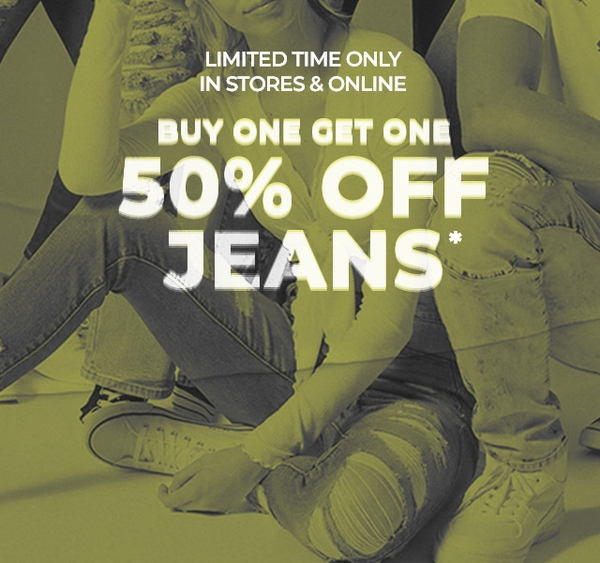 Limited Time Only | In Stores & Online | Buy One, Get One 50% Off Jeans