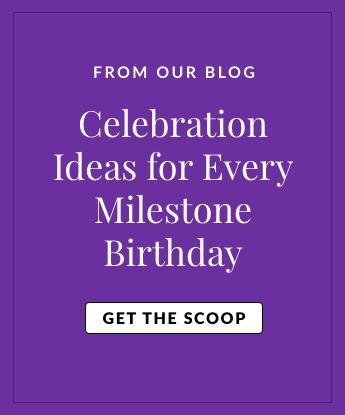 Celebration Ideas for every milestone birthday
