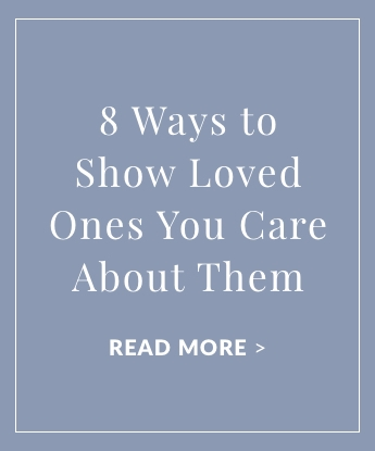 8 Ways to Show Loved Ones You Care About Them